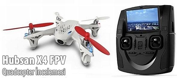 Hubsan X4 FPV Kameralı Quadcopter İncelemesi