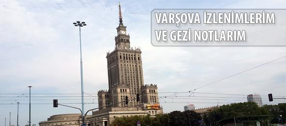 Varşova İzlenimlerim ve Gezi Notlarım