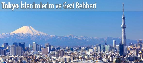 Tokyo İzlenimlerim ve Gezi Rehberi