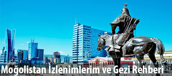 Moğolistan/Ulan Batur İzlenimlerim ve Gezi Rehberi