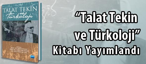 """""""Talat Tekin ve Türkoloji"""" Kitabı Yayımlandı"""