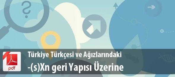 Türkiye Türkçesi ve Ağızlarındaki -(s)Xn geri Yapısı Üzerine