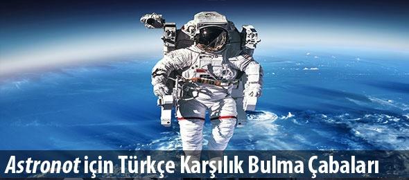 Astronot'a Türkçe Karşılık Bulma Çabaları Beyhude Mi?